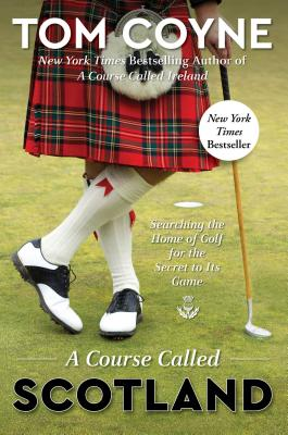 A Course Called Scotland: Searching the Home of Golf for the Secret to Its Game Cover Image