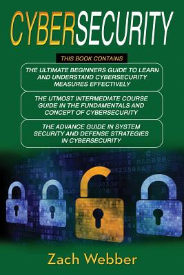 Cybersecurity: 3 Books in 1: Beginners, Intermediate and Advance Guide in Cybersecurity Measures Effectively Cover Image