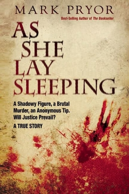 As She Lay Sleeping: A Shadowy Figure, a Brutal Murder, an Anonymous Tip, Will Justice Prevail? A A True Story Cover Image