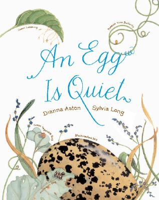 An Egg Is Quiet: (Nature Books for Kids, Children's Books Ages 3-5, Award Winning Children's Books) Cover Image