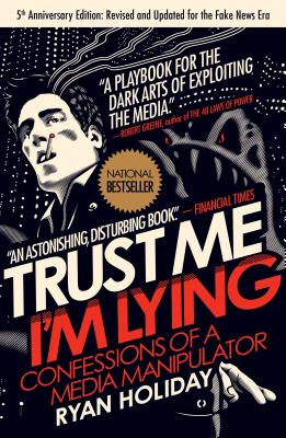 Trust Me, I'm Lying: Confessions of a Media Manipulator Cover Image