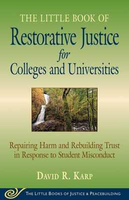 Little Book of Restorative Justice for Colleges & Universities: Revised & Updated: Repairing Harm and Rebuilding Trust in Response to Student Misconduct Cover Image