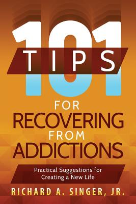 101 Tips for Recovering from Addictions: Practical Suggestions for Creating a New Life Cover Image