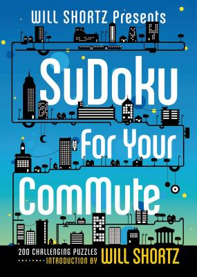 Will Shortz Presents Sudoku for Your Commute: 200 Challenging Puzzles Cover Image