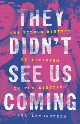 They Didn't See Us Coming: The Hidden History of Feminism in the Nineties Cover Image