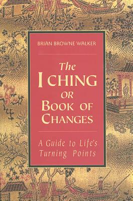 The I Ching or Book of Changes: A Guide to Life's Turning Points (The Essential Wisdom Library) Cover Image