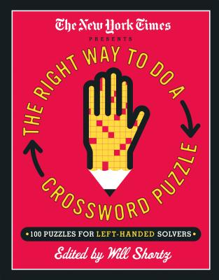 The New York Times Presents The Right Way to Do a Crossword Puzzle: 100 Puzzles for Left-Handed Solvers Cover Image