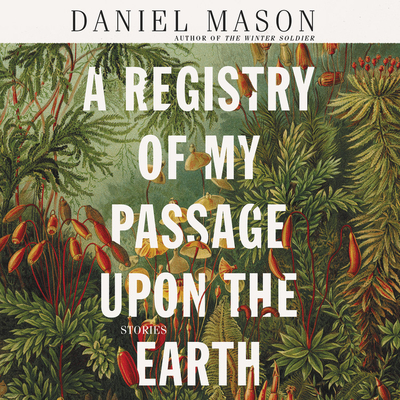 A Registry of My Passage Upon the Earth: Stories Cover Image