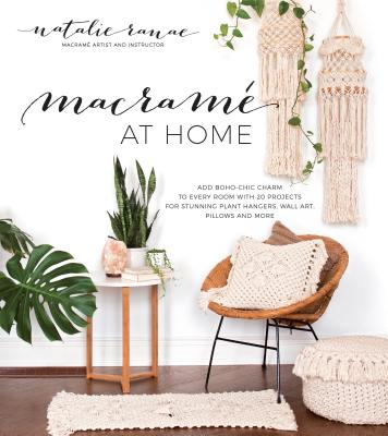 Macramé at Home: Add Boho-Chic Charm to Every Room with 20 Projects for Stunning Plant Hangers, Wall Art, Pillows and More Cover Image