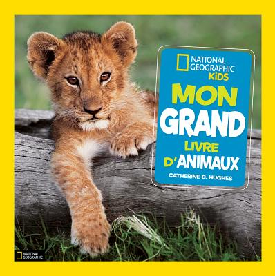 National Geographic Kids: Mon Grand Livre d'Animaux Cover Image