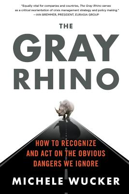 The Gray Rhino: How to Recognize and Act on the Obvious Dangers We Ignore Cover Image