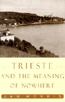 Trieste and the Meaning of Nowhere Cover