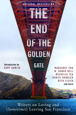 The End of the Golden Gate: Writers on Loving and (Sometimes) Leaving San Francisco Cover Image