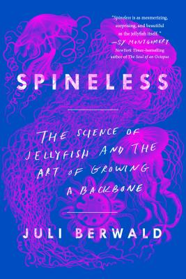 Spineless: The Science of Jellyfish and the Art of Growing a Backbone Cover Image