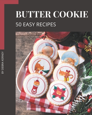 50 Easy Butter Cookie Recipes: The Best Easy Butter Cookie Cookbook that Delights Your Taste Buds Cover Image