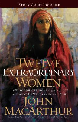 Twelve Extraordinary Women: How God Shaped Women of the Bible, and What He Wants to Do with You Cover Image