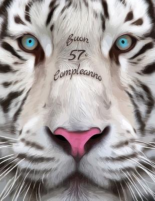 Buon 57o Compleanno: Libro di compleanno a tema tigre bianca che può essere usato come diario o quaderno. Meglio di una compleanno carta! Cover Image