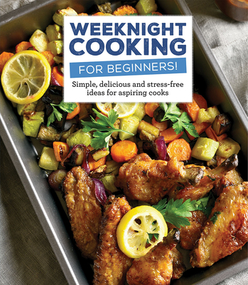 Weeknight Cooking for Beginners!: Simple, Delicious and Accessible Recipes for Aspiring Chefs (For Beginners (For Beginners)) Cover Image
