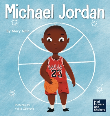 Michael Jordan: A Kid's Book About Not Fearing Failure So You Can Succeed and Be the G.O.A.T. Cover Image