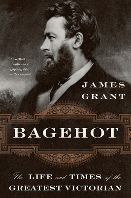 Bagehot: The Life and Times of the Greatest Victorian Cover Image