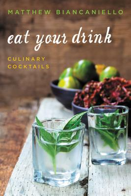 Eat Your Drink: Culinary Cocktails Cover Image