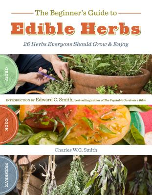 The Beginner's Guide to Edible Herbs: 26 Herbs Everyone Should Grow & Enjoy Cover Image