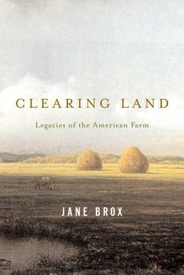 Clearing Land: Legacies of the American Farm Cover Image