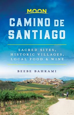 Moon Camino de Santiago: Sacred Sites, Historic Villages, Local Food & Wine (Travel Guide) Cover Image