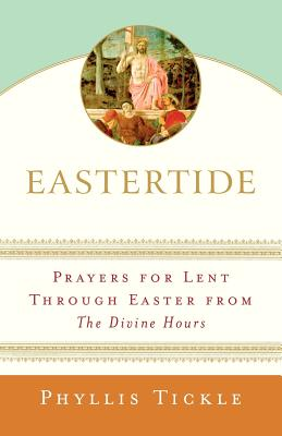 Eastertide: Prayers for Lent Through Easter from the Divine Hours Cover Image