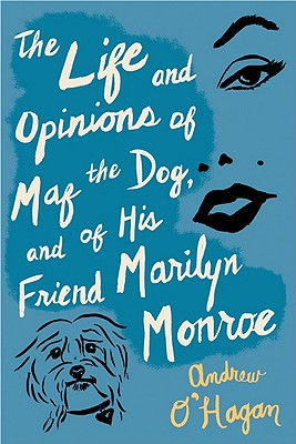 The Life and Opinions of Maf the Dog, and of His Friend Marilyn Monroe Cover