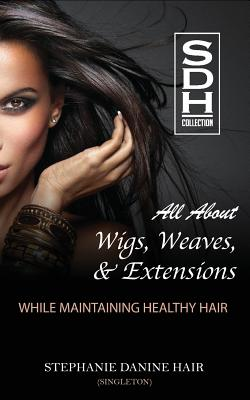All About Wigs, Weaves & Extensions: While Maintaining Healthy Hair Cover Image