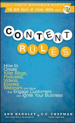 Content Rules: How to Create Killer Blogs, Podcasts, Videos, eBooks, Webinars (and More) That Engage Customers and Ignite Your B Cover Image