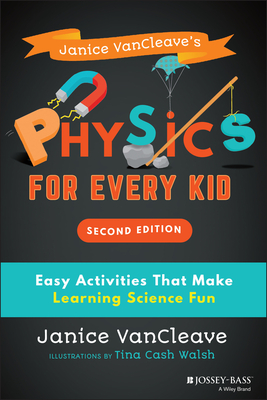 Janice Vancleave's Physics for Every Kid: Easy Activities That Make Learning Science Fun (Science for Every Kid) Cover Image