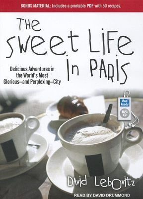 The Sweet Life in Paris: Delicious Adventures in the World's Most Glorious--And Perplexing--City Cover Image
