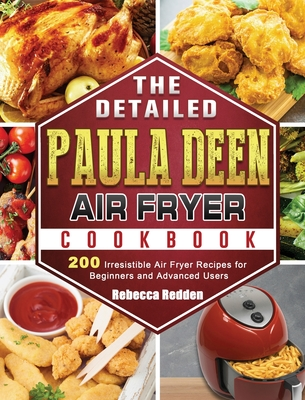 The Detailed Paula Deen Air Fryer Cookbook: 200 Irresistible Air Fryer Recipes for Beginners and Advanced Users Cover Image