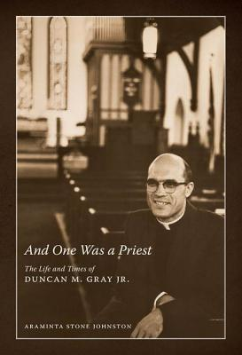 And One Was a Priest: The Life and Times of Duncan M. Gray Jr. Cover Image