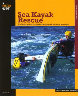Sea Kayak Rescue: The Definitive Guide to Modern Reentry and Recovery Techniques (Falcon Guides How to Paddle) Cover Image