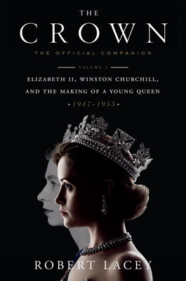 The Crown: The Official Companion, Volume 1: Elizabeth II, Winston Churchill, and the Making of a Young Queen (1947-1955) Cover Image