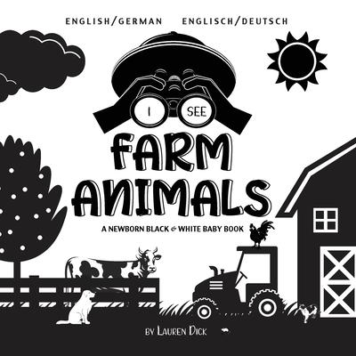 I See Farm Animals: Bilingual (English / German) (Englisch / Deutsch) A Newborn Black & White Baby Book (High-Contrast Design & Patterns) Cover Image