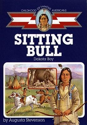 Sitting Bull: Dakota Boy (Childhood of Famous Americans) Cover Image
