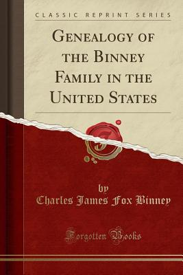Genealogy of the Binney Family in the United States (Classic Reprint) Cover Image