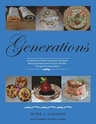 Generations: A Collection of Polish and Eastern European Recipes Handed Down for Over 100 Years Cover Image