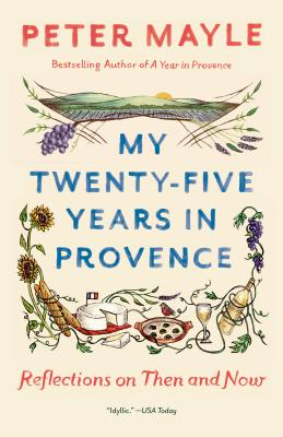My Twenty-five Years in Provence: Reflections on Then and Now (Vintage Departures) Cover Image