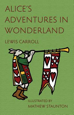 Alice's Adventures in Wonderland: Illustrated by Mathew Staunton Cover Image
