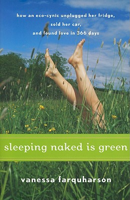 Sleeping Naked Is Green: How an Eco-Cynic Unplugged Her Fridge, Sold Her Car, and Found Love in 366 Days Cover Image