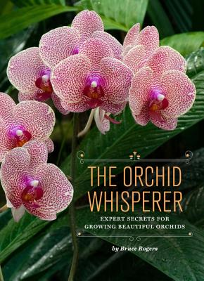 The Orchid Whisperer: Expert Secrets for Growing Beautiful Orchids (Orchid Potting, Orchid Seed Care, Gardening Book) Cover Image