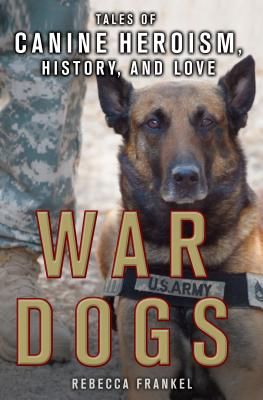War Dogs: Tales of Canine Heroism, History, and Love: Tales of Canine Heroism, History, and Love Cover Image