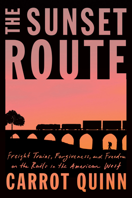 The Sunset Route: Freight Trains, Forgiveness, and Freedom on the Rails in the American West Cover Image