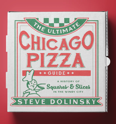 The Ultimate Chicago Pizza Guide: A History of Squares & Slices in the Windy City Cover Image