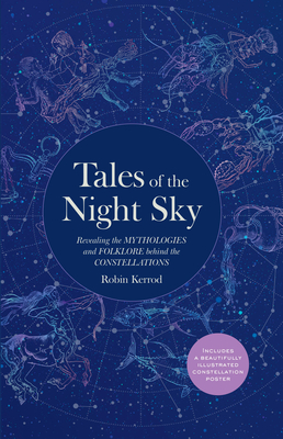 Tales of the Night Sky: Revealing the Mythologies and Folklore Behind the Constellations - Includes a Beautifully Illustrated Constellation Poster Cover Image
